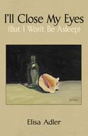 I'll Close My Eyes (But I Won't Be Asleep), By Elisa Adler