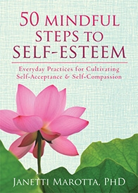 50 MIndful Steps to Self-Esteem, By Janetti Marotta, PhD