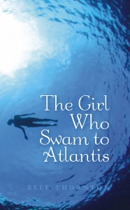 The Girl Who Swam to Atlantis, By Elle Thornton