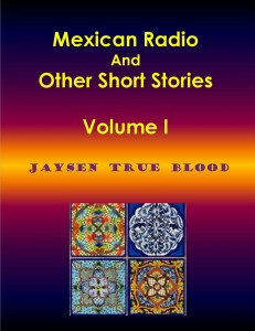 Mexican Radio And Other Short Stories, by Jaysen True Blood