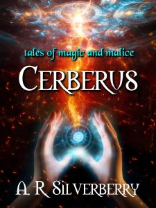 CERBERUS, TALES OF MAGIC AND MALICE, by A. R. Silverberry